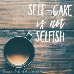 Taking care of ourselves is one of the least selfish things we can do for our family.